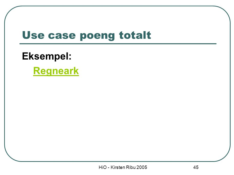 Use case poeng totalt Eksempel: Regneark HiO - Kirsten Ribu 2005