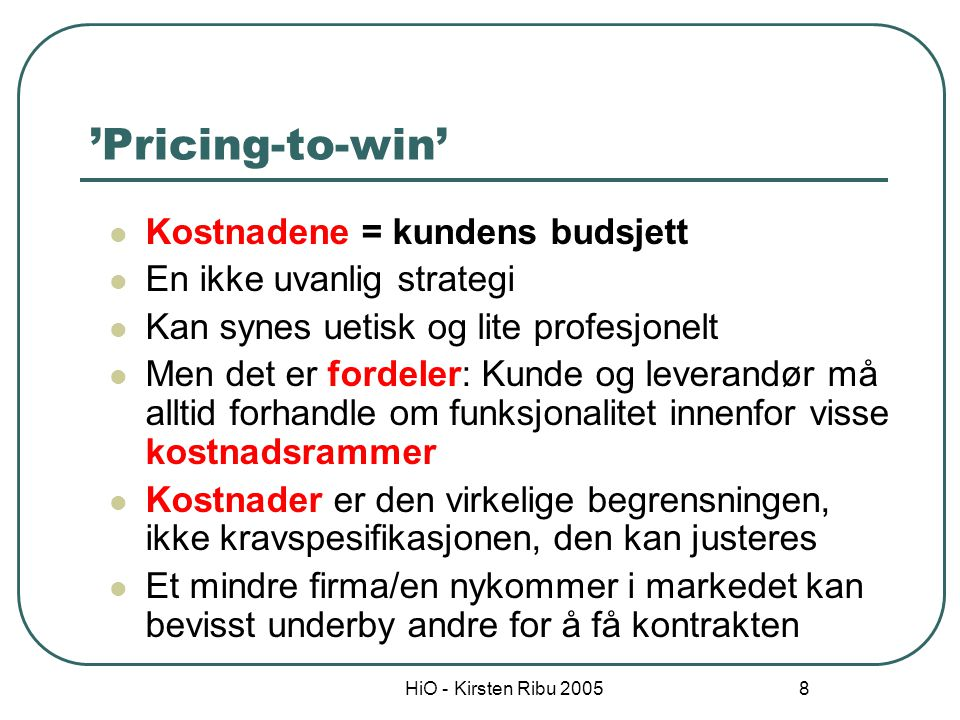 'Pricing-to-win' Kostnadene = kundens budsjett