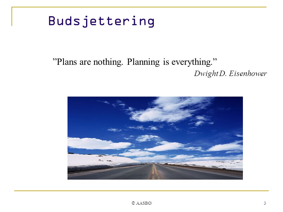 Budsjettering Plans are nothing. Planning is everything.