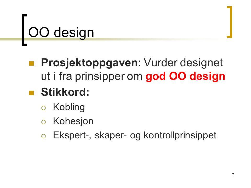 OO design Prosjektoppgaven: Vurder designet ut i fra prinsipper om god OO design. Stikkord: Kobling.