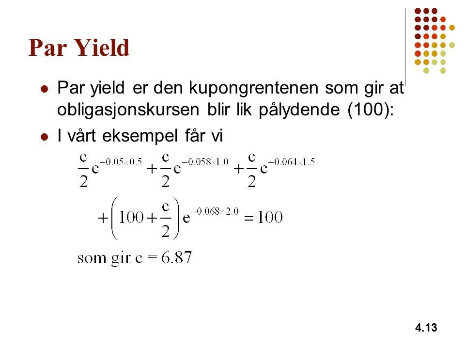 Par Yield Par yield er den kupongrentenen som gir at obligasjonskursen blir lik pålydende (100): I vårt eksempel får vi.