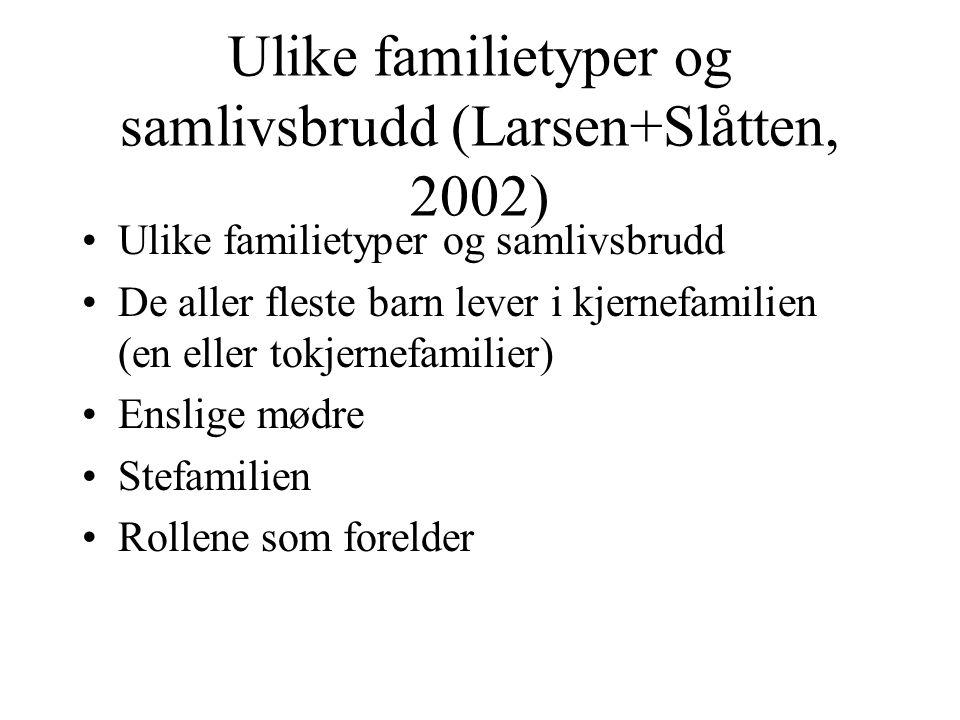 Ulike familietyper og samlivsbrudd (Larsen+Slåtten, 2002)