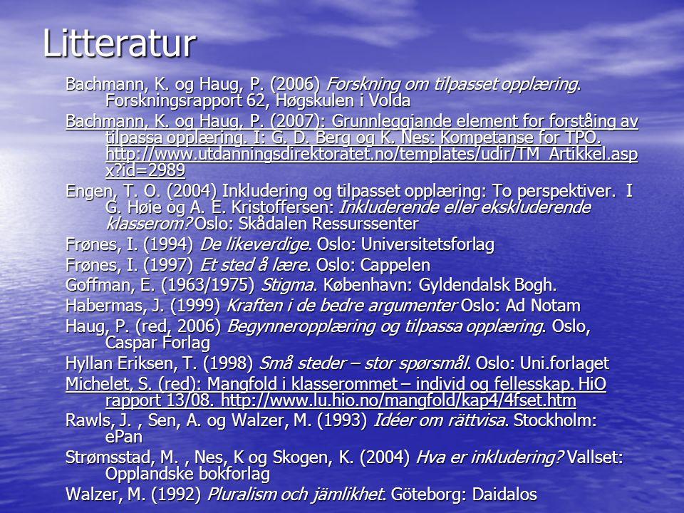 Litteratur Bachmann, K. og Haug, P. (2006) Forskning om tilpasset opplæring. Forskningsrapport 62, Høgskulen i Volda.