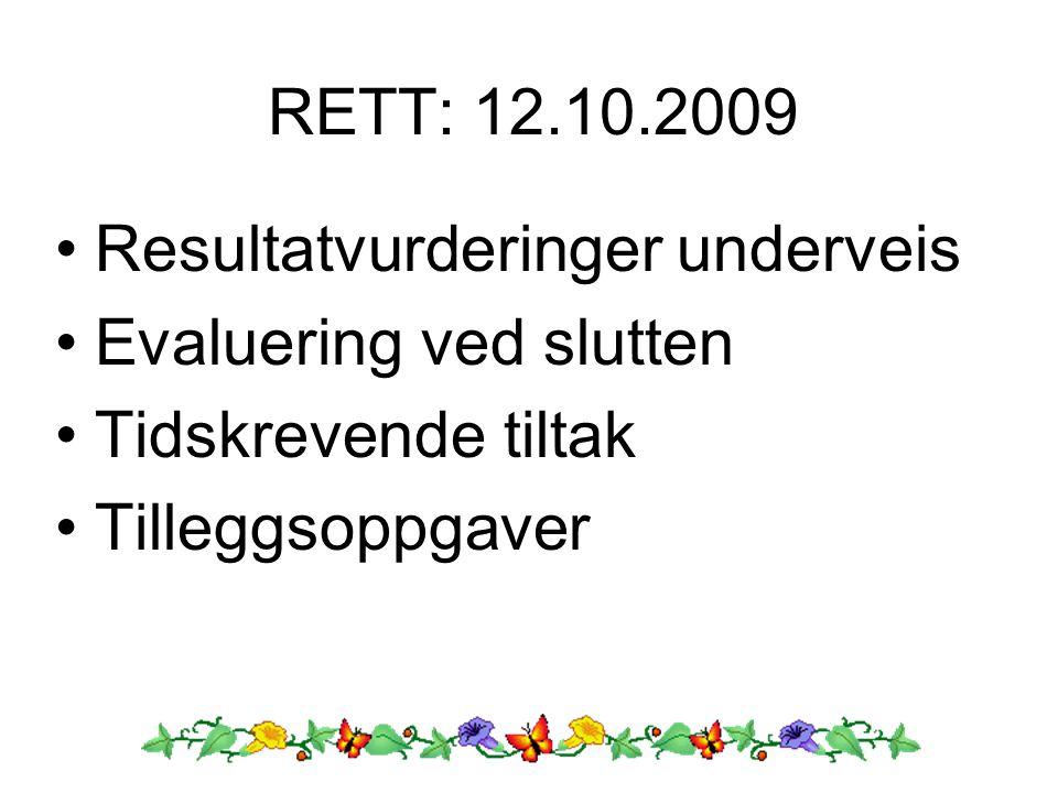 RETT: 12.10.2009 Resultatvurderinger underveis. Evaluering ved slutten.
