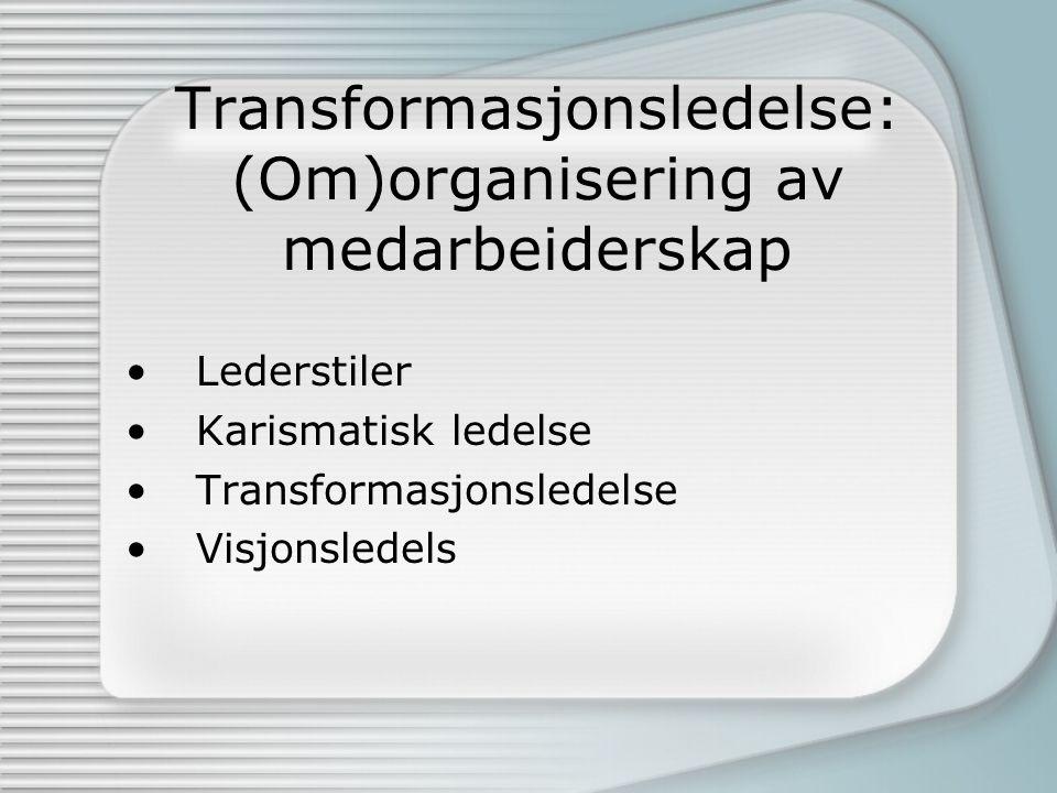 Transformasjonsledelse: (Om)organisering av medarbeiderskap