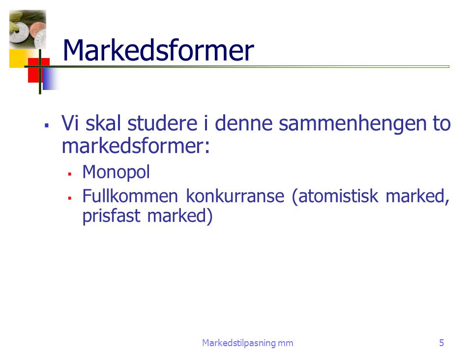 Markedsformer Vi skal studere i denne sammenhengen to markedsformer: