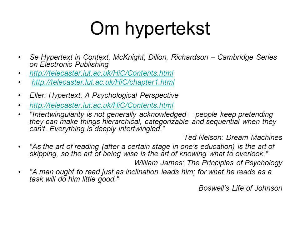 Om hypertekst Se Hypertext in Context, McKnight, Dillon, Richardson – Cambridge Series on Electronic Publishing.