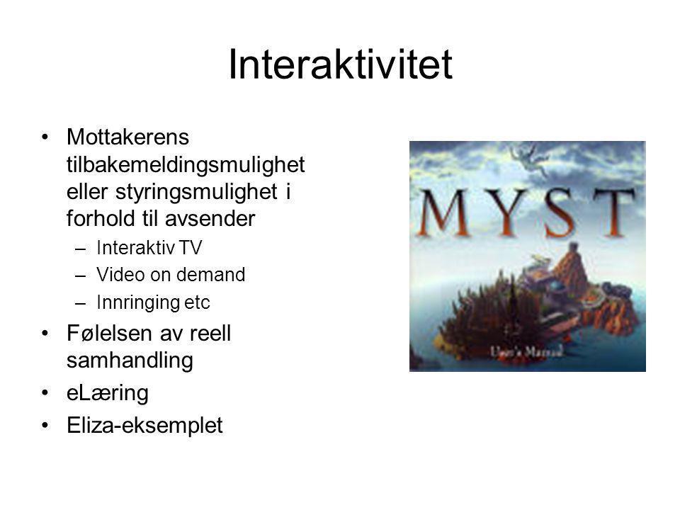 Interaktivitet Mottakerens tilbakemeldingsmulighet eller styringsmulighet i forhold til avsender. Interaktiv TV.