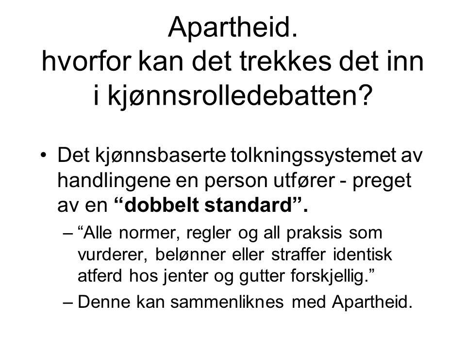 Apartheid. hvorfor kan det trekkes det inn i kjønnsrolledebatten