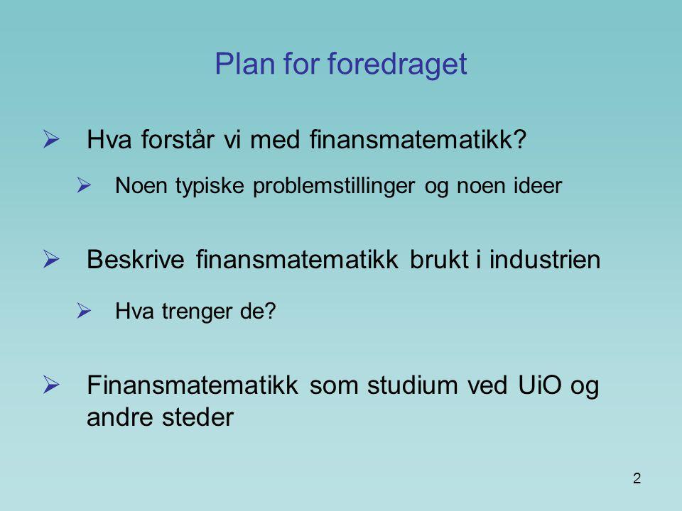 Plan for foredraget Hva forstår vi med finansmatematikk
