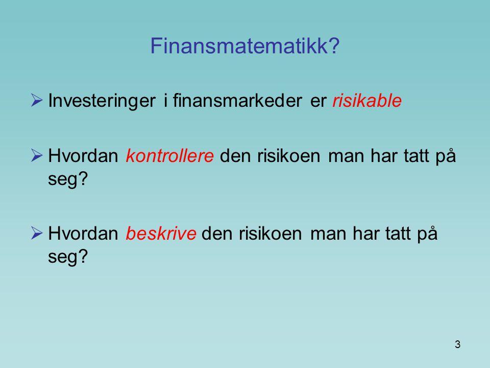 Finansmatematikk Investeringer i finansmarkeder er risikable