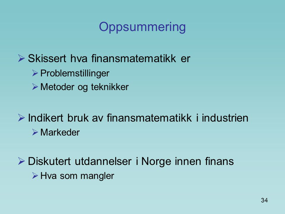 Oppsummering Skissert hva finansmatematikk er
