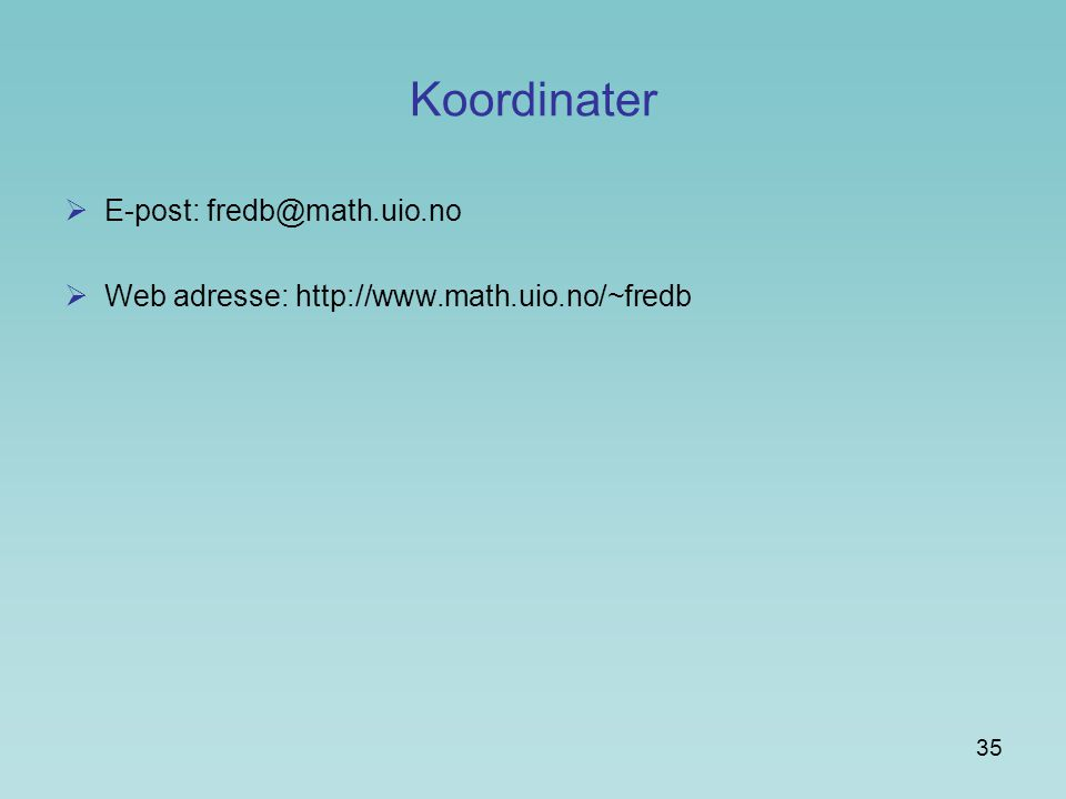 Koordinater E-post: fredb@math.uio.no