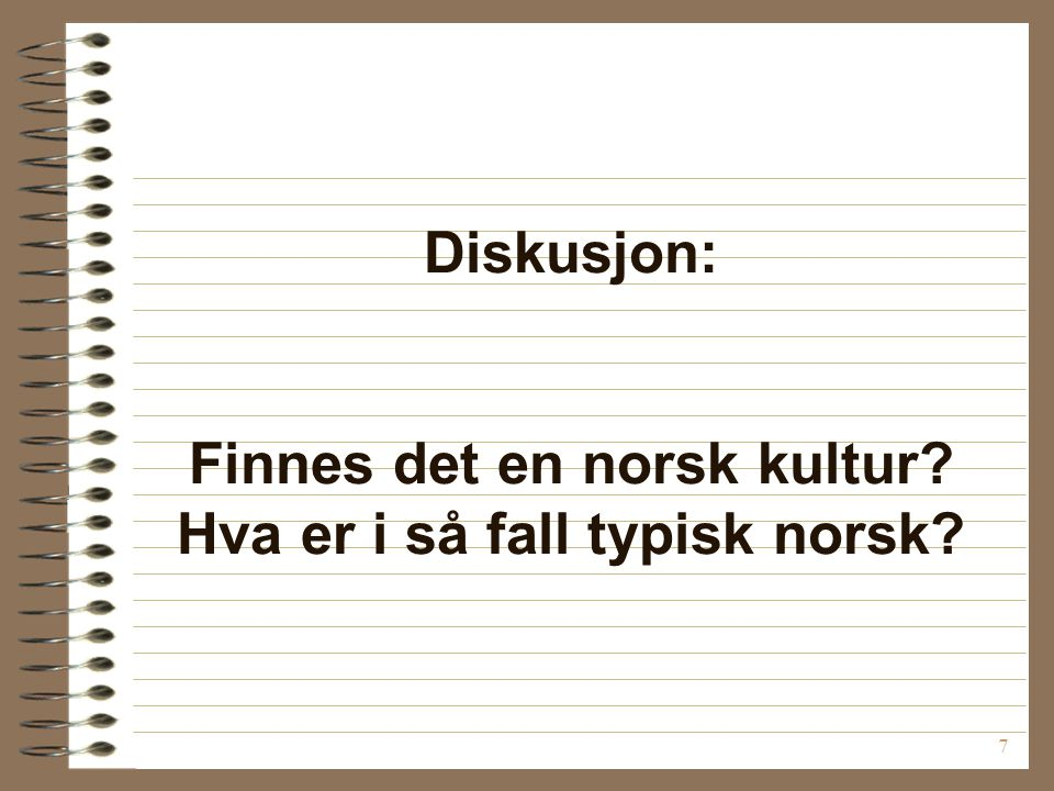 Diskusjon: Finnes det en norsk kultur Hva er i så fall typisk norsk