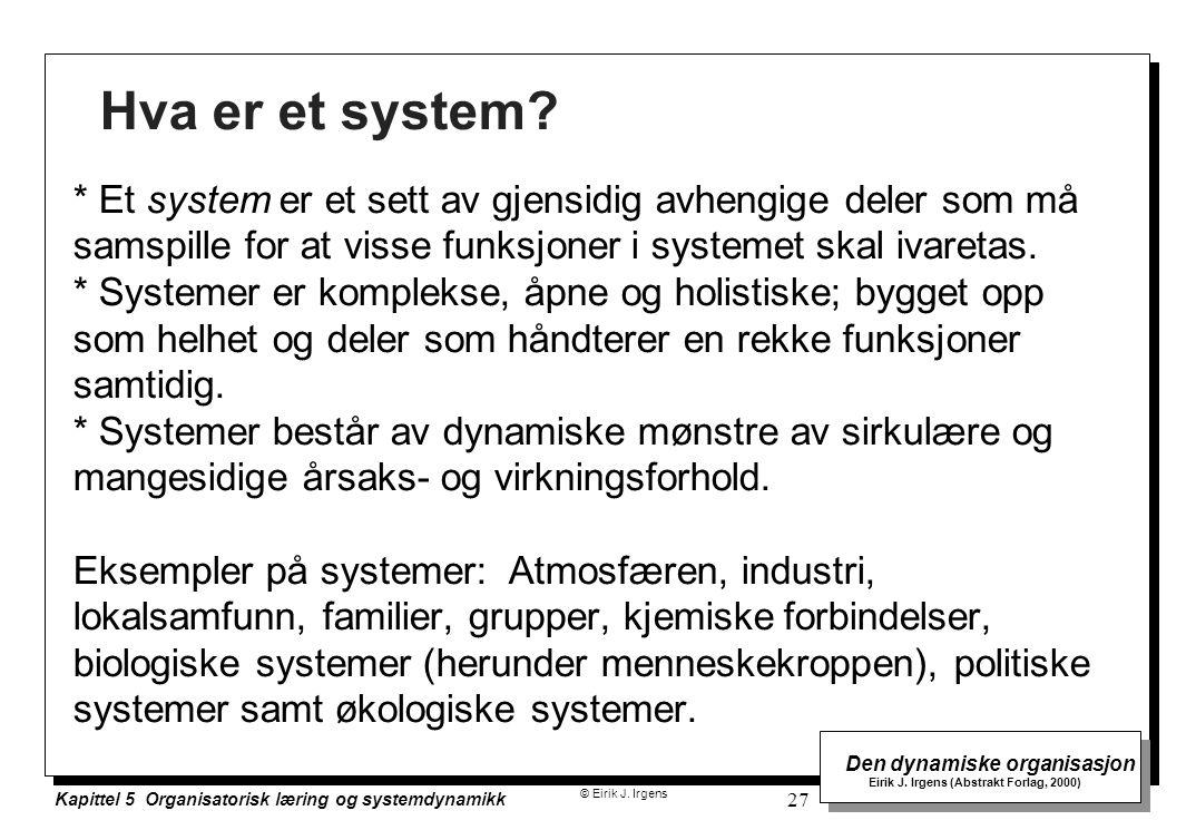 Hva er et system * Et system er et sett av gjensidig avhengige deler som må samspille for at visse funksjoner i systemet skal ivaretas.