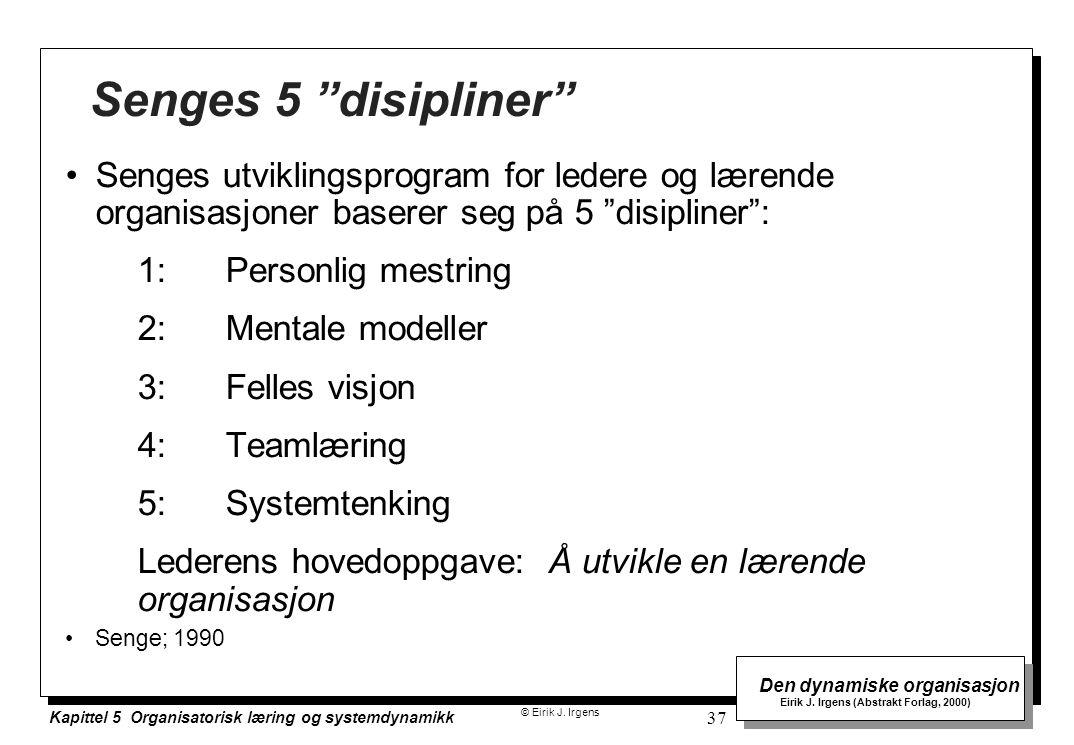 Senges 5 disipliner Senges utviklingsprogram for ledere og lærende organisasjoner baserer seg på 5 disipliner :