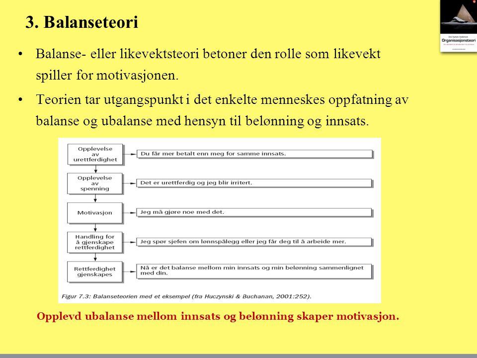 3. Balanseteori Balanse- eller likevektsteori betoner den rolle som likevekt spiller for motivasjonen.
