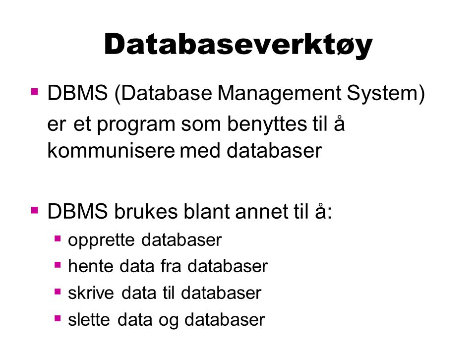 Databaseverktøy DBMS (Database Management System) er et program som benyttes til å kommunisere med databaser.