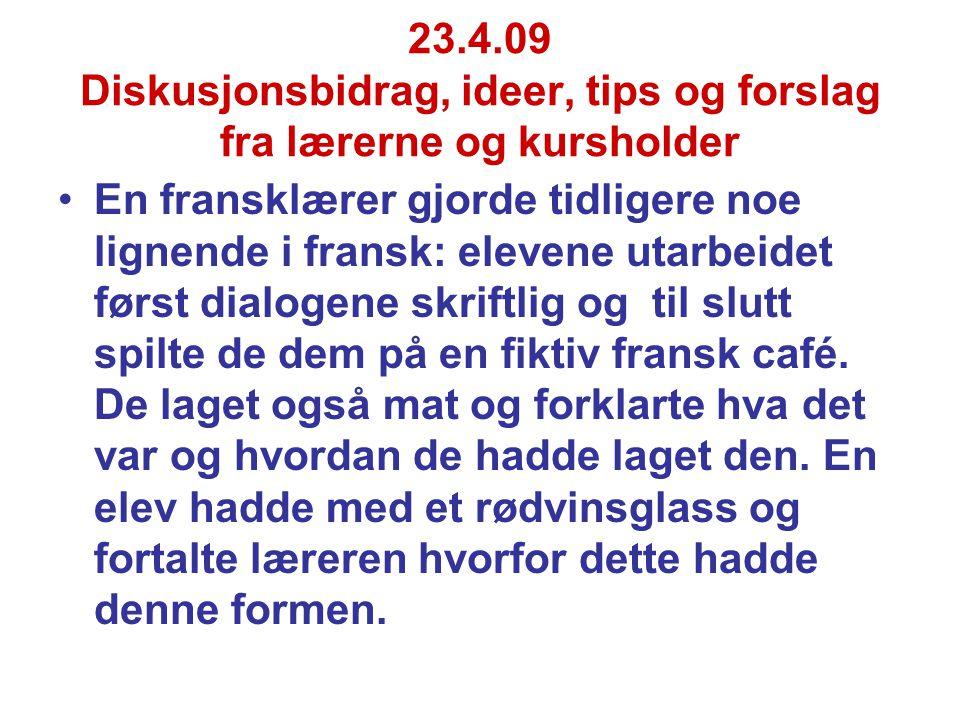 23.4.09 Diskusjonsbidrag, ideer, tips og forslag fra lærerne og kursholder