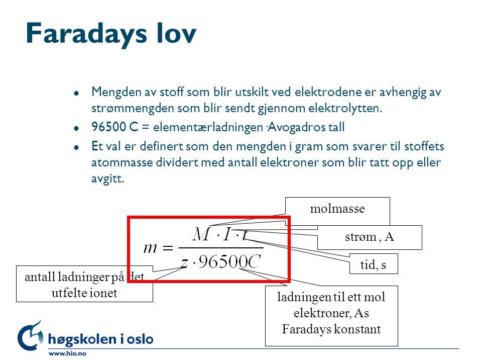 Faradays lov Mengden av stoff som blir utskilt ved elektrodene er avhengig av strømmengden som blir sendt gjennom elektrolytten.
