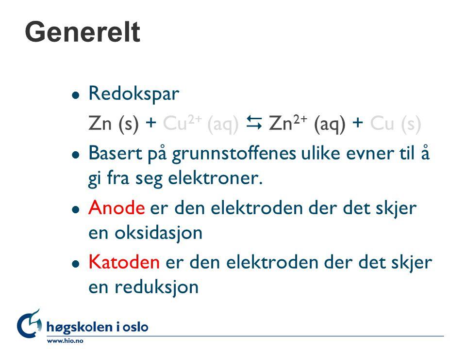 Generelt Redokspar Zn (s) + Cu2+ (aq)  Zn2+ (aq) + Cu (s)