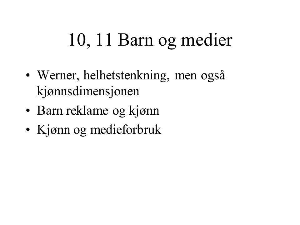 10, 11 Barn og medier Werner, helhetstenkning, men også kjønnsdimensjonen.