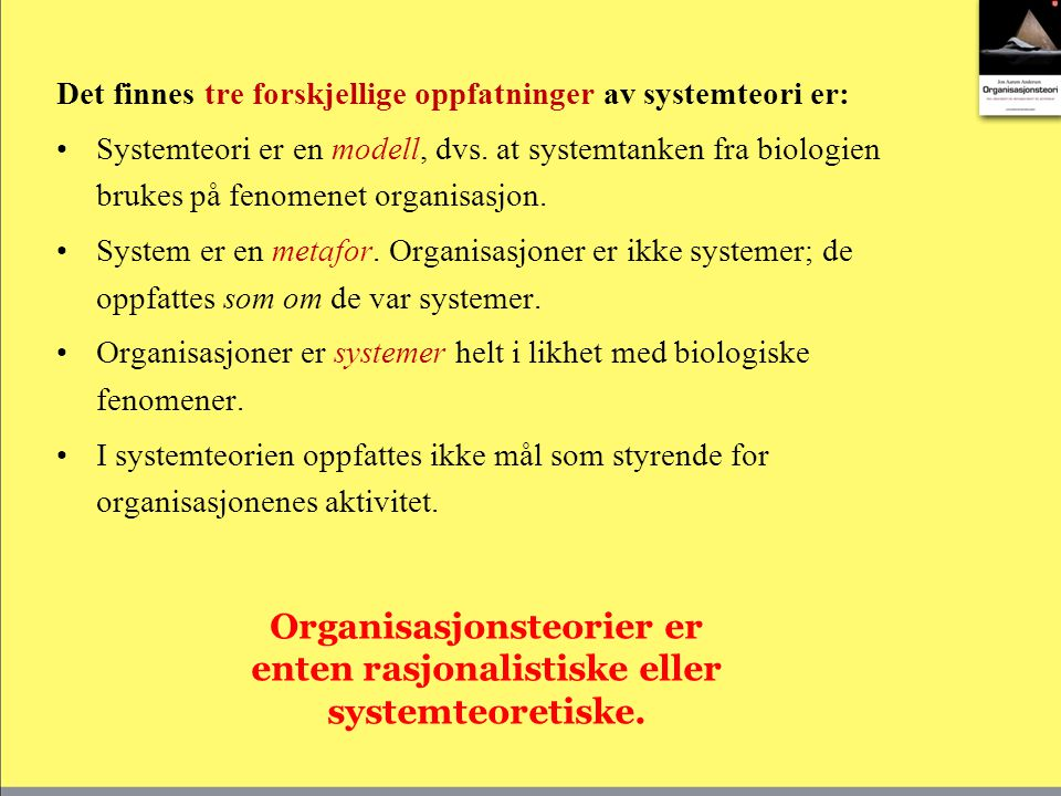 Organisasjonsteorier er enten rasjonalistiske eller systemteoretiske.