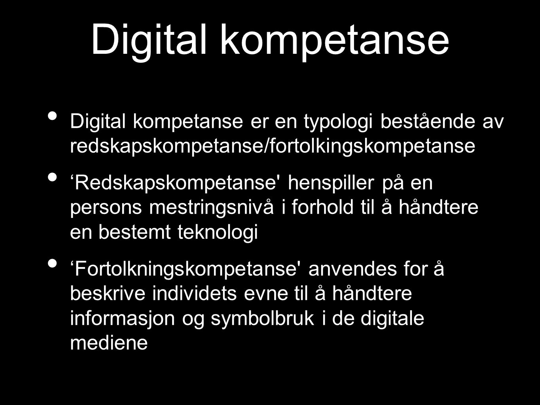 Digital kompetanse Digital kompetanse er en typologi bestående av redskapskompetanse/fortolkingskompetanse.
