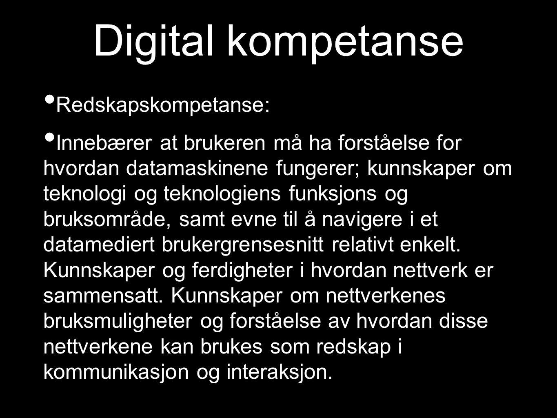 Digital kompetanse Redskapskompetanse: