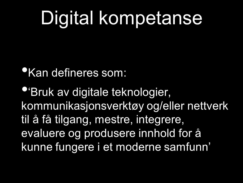 Digital kompetanse Kan defineres som:
