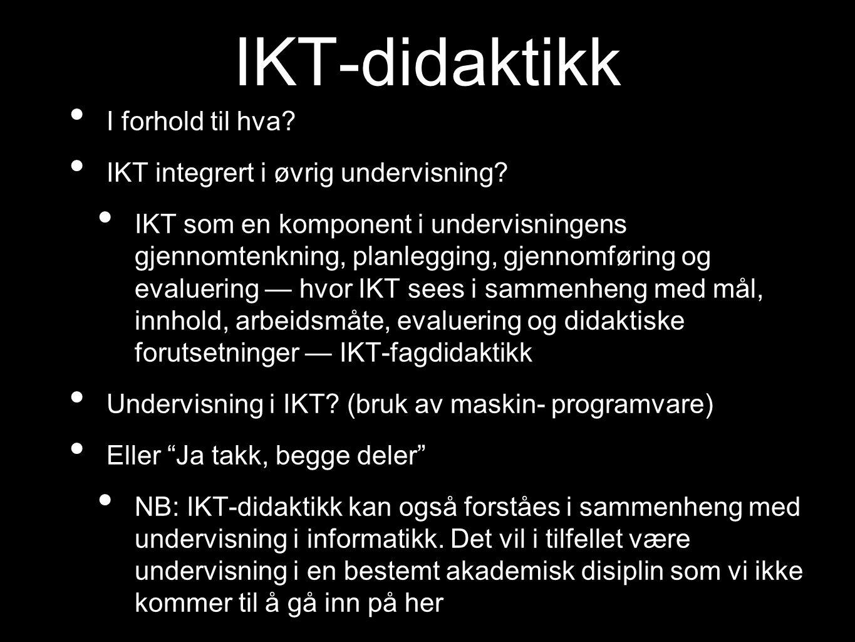 IKT-didaktikk I forhold til hva IKT integrert i øvrig undervisning