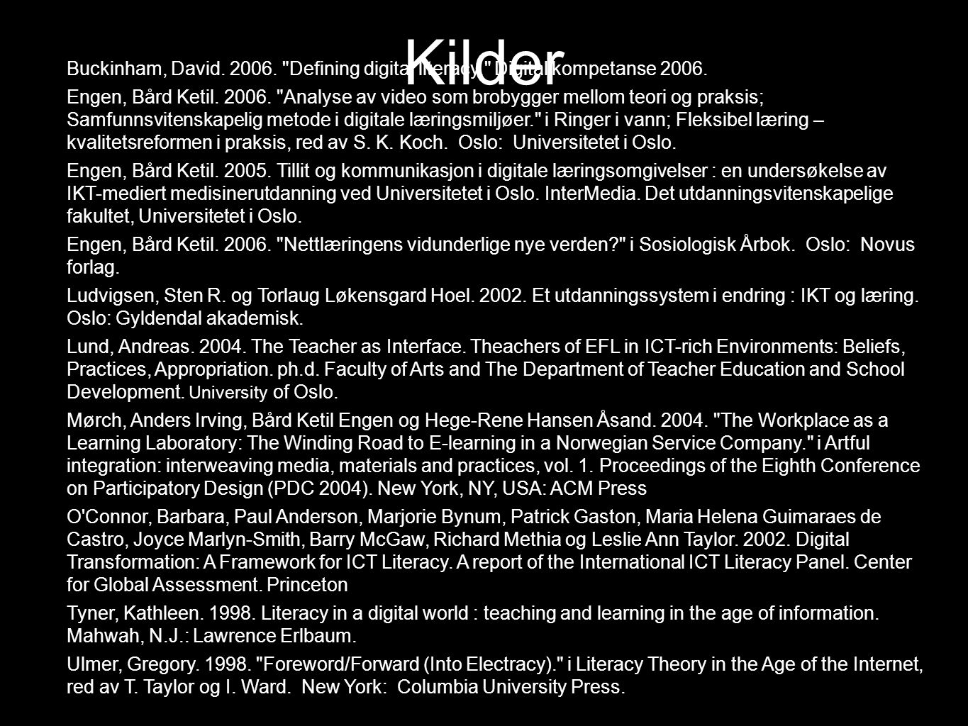 Kilder Buckinham, David. 2006. Defining digital literacy. Digital kompetanse 2006.