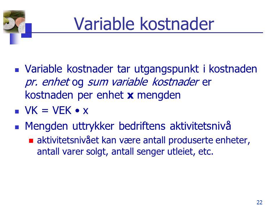 Variable kostnader Variable kostnader tar utgangspunkt i kostnaden pr. enhet og sum variable kostnader er kostnaden per enhet x mengden.