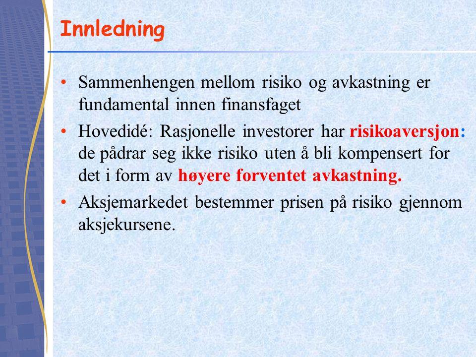 Innledning Sammenhengen mellom risiko og avkastning er fundamental innen finansfaget.