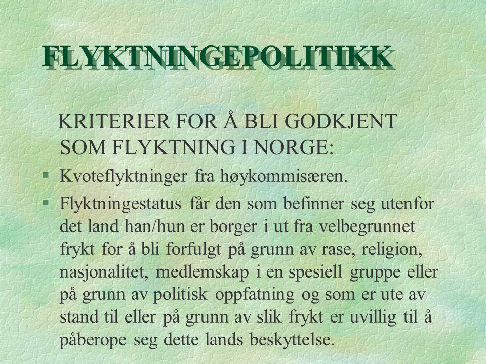 FLYKTNINGEPOLITIKK KRITERIER FOR Å BLI GODKJENT SOM FLYKTNING I NORGE: