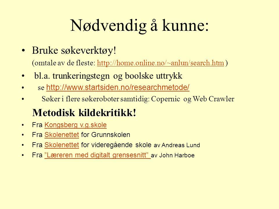 Nødvendig å kunne: Bruke søkeverktøy! (omtale av de fleste: http://home.online.no/~anlun/search.htm )
