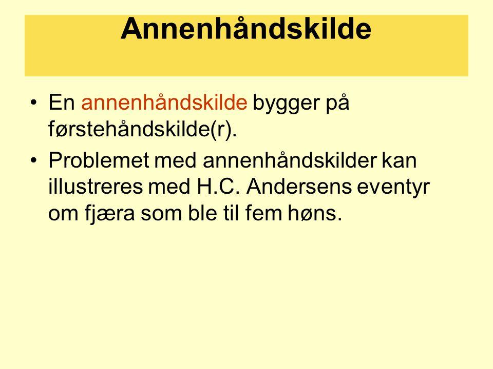 Annenhåndskilde En annenhåndskilde bygger på førstehåndskilde(r).
