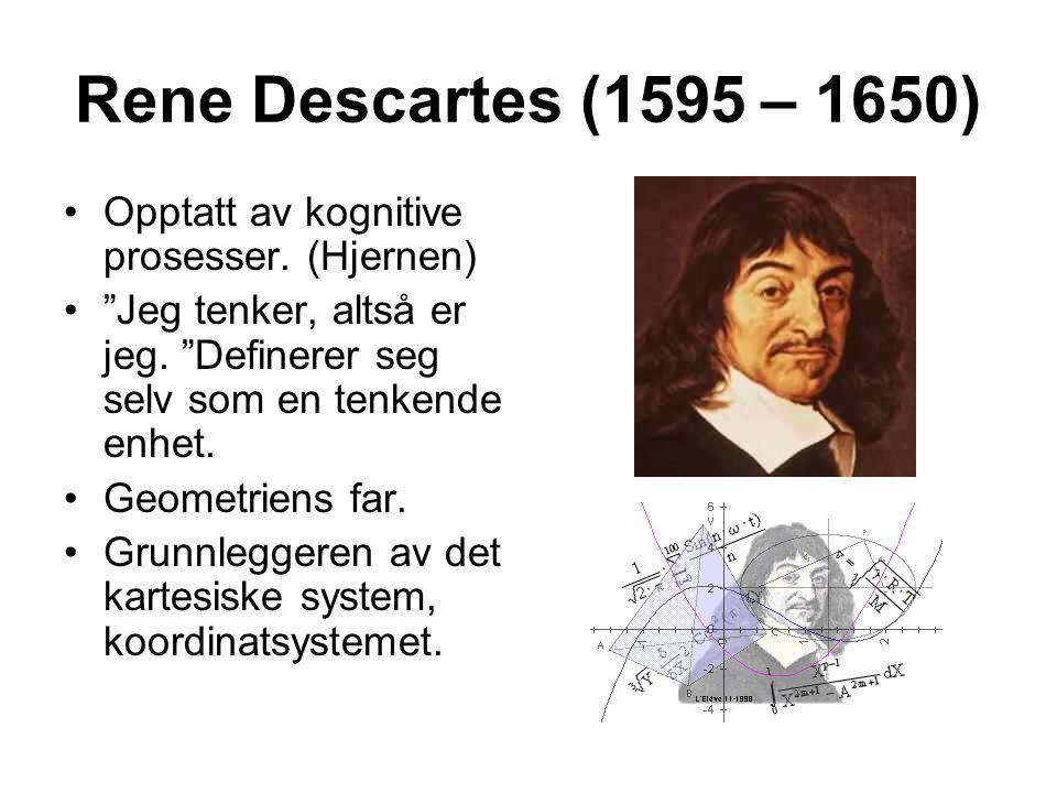 Rene Descartes (1595 – 1650) Opptatt av kognitive prosesser. (Hjernen)