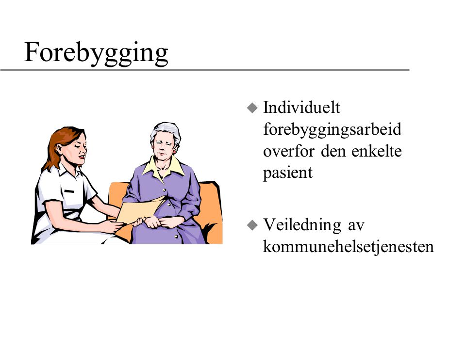 Forebygging Individuelt forebyggingsarbeid overfor den enkelte pasient