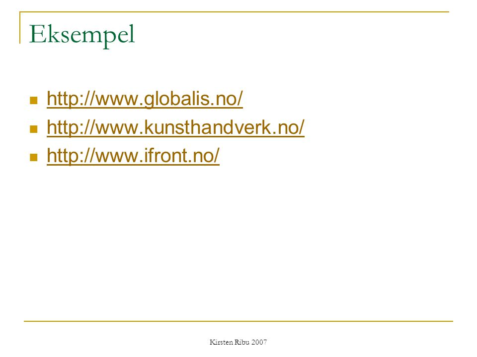 Eksempel http://www.globalis.no/ http://www.kunsthandverk.no/