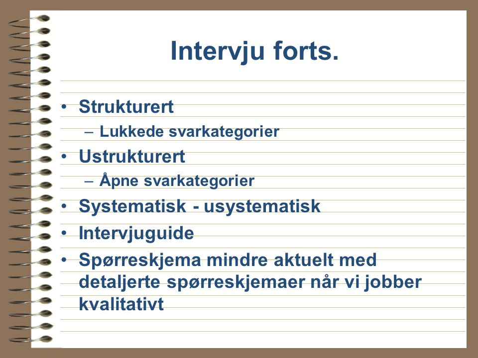 Intervju forts. Strukturert Ustrukturert Systematisk - usystematisk