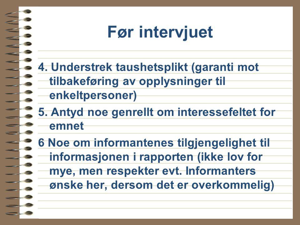 Før intervjuet 4. Understrek taushetsplikt (garanti mot tilbakeføring av opplysninger til enkeltpersoner)