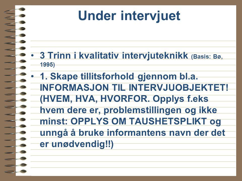 Under intervjuet 3 Trinn i kvalitativ intervjuteknikk (Basis: Bø, 1995)