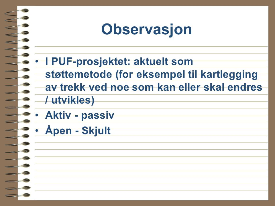 Observasjon I PUF-prosjektet: aktuelt som støttemetode (for eksempel til kartlegging av trekk ved noe som kan eller skal endres / utvikles)