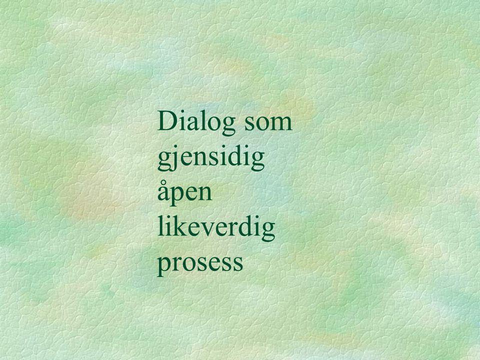 Dialog som gjensidig åpen likeverdig prosess