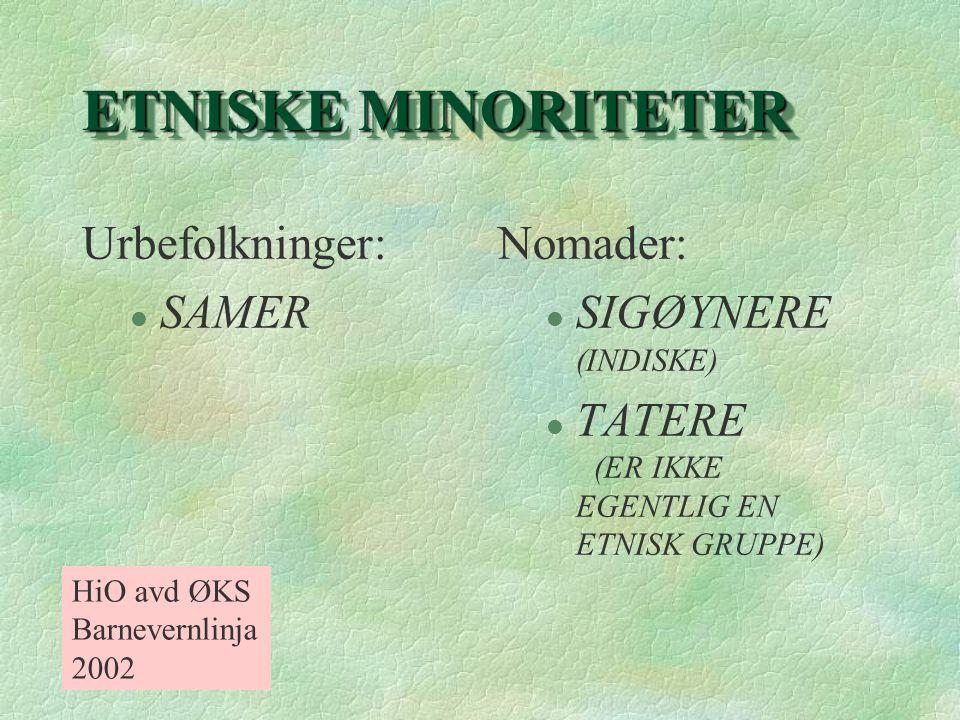 ETNISKE MINORITETER Urbefolkninger: SAMER Nomader: SIGØYNERE (INDISKE)