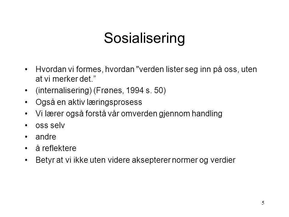 Sosialisering Hvordan vi formes, hvordan verden lister seg inn på oss, uten at vi merker det. (internalisering) (Frønes, 1994 s. 50)