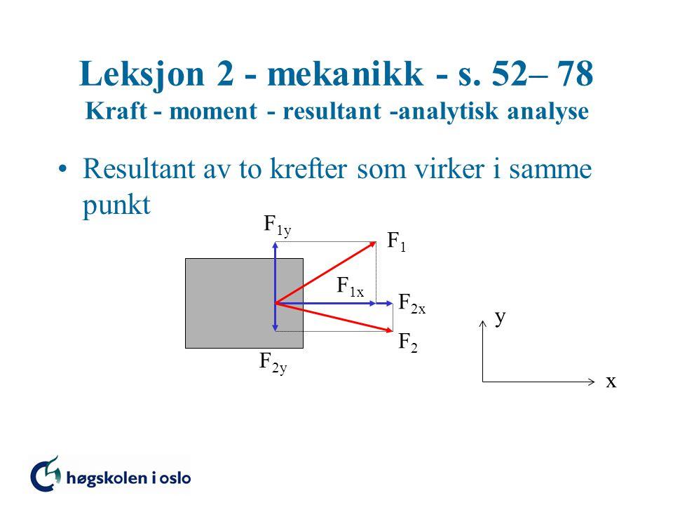 Leksjon 2 - mekanikk - s. 52– 78 Kraft - moment - resultant -analytisk analyse