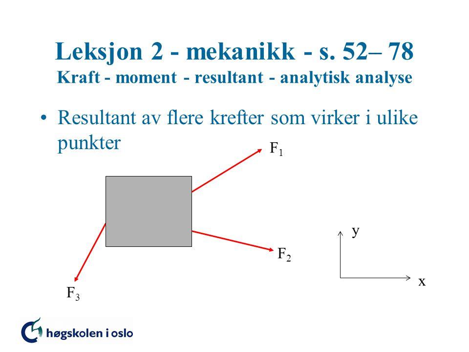 Leksjon 2 - mekanikk - s. 52– 78 Kraft - moment - resultant - analytisk analyse