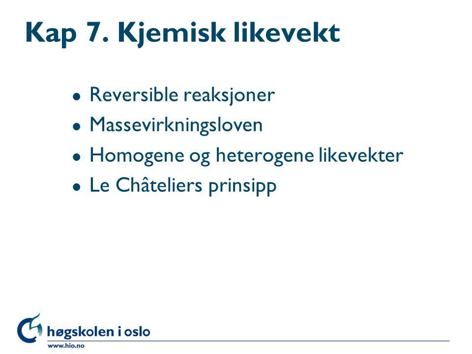 Kap 7. Kjemisk likevekt Reversible reaksjoner Massevirkningsloven